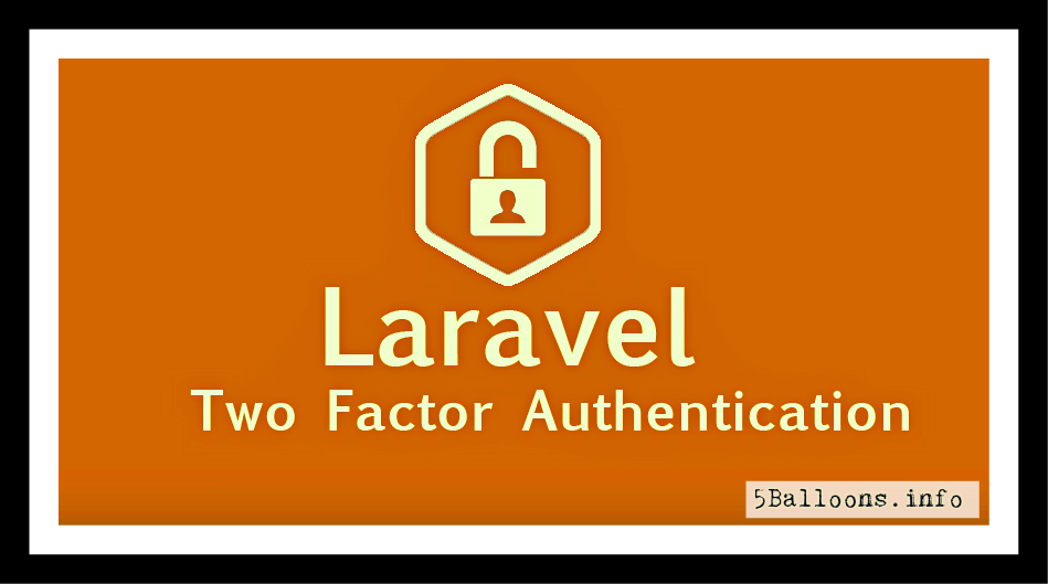 Two Factor Authentication in Laravel 5 with Google2FA – 5 Balloons